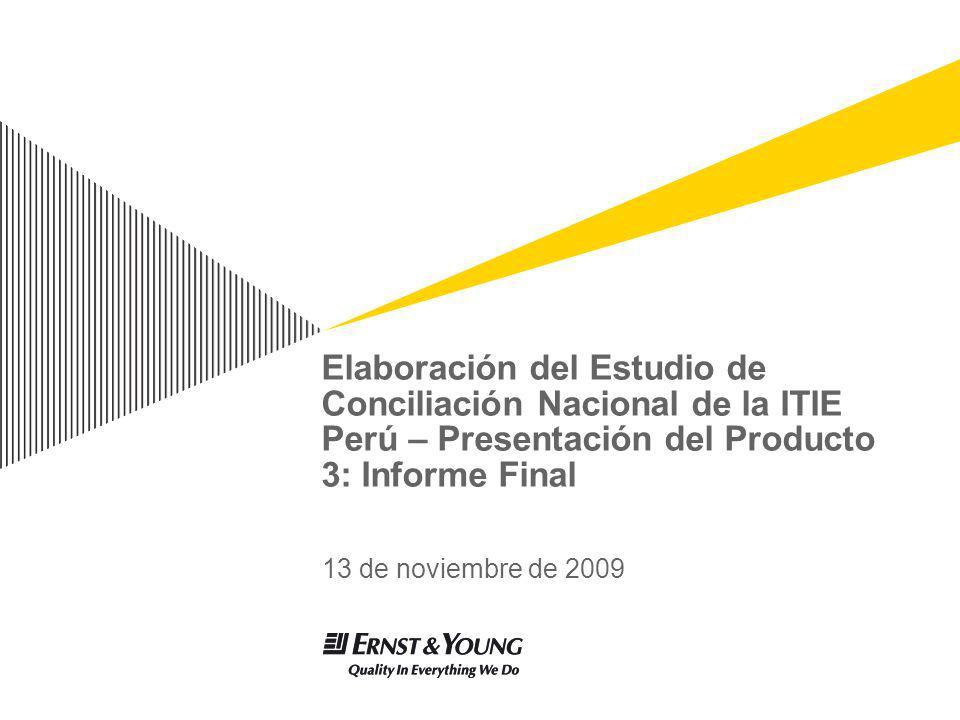 Elaboración del Estudio de Conciliación Nacional de la ITIE Perú – Presentación del Producto 3: Informe Final 13 de noviembre de 2009