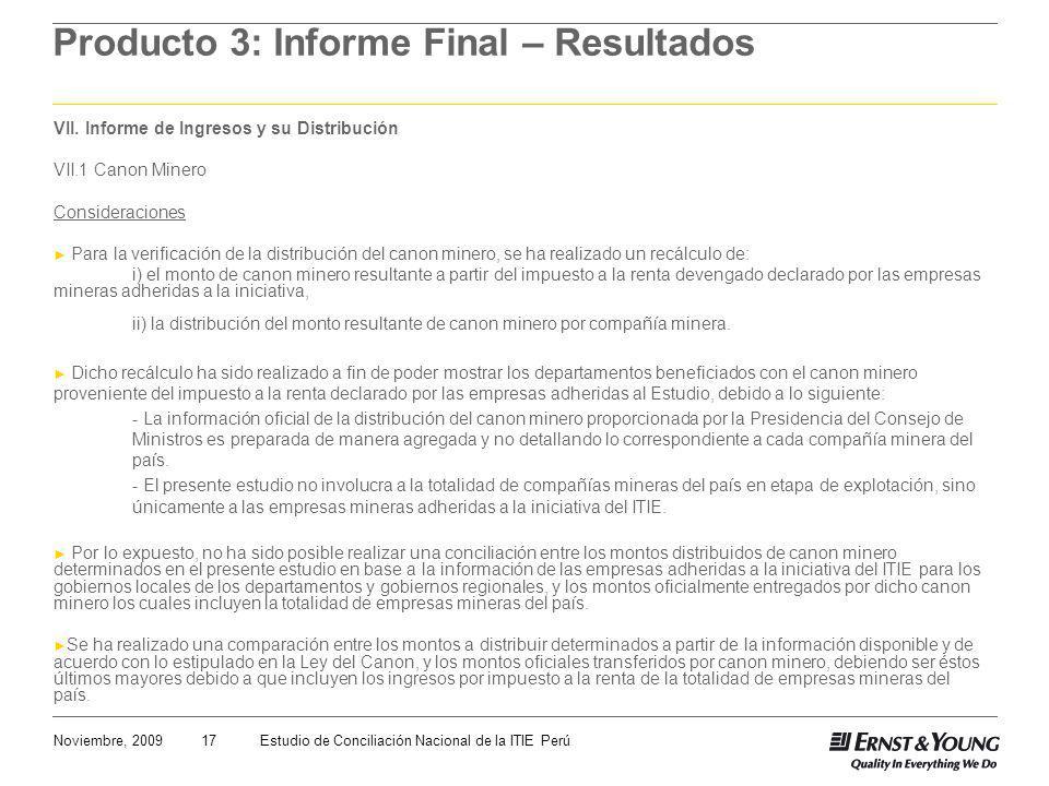 17Noviembre, 2009Estudio de Conciliación Nacional de la ITIE Perú Producto 3: Informe Final – Resultados VII. Informe de Ingresos y su Distribución VI