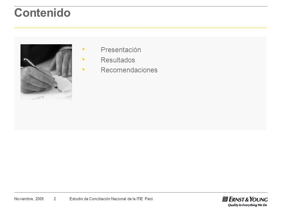 Noviembre, 2009 Estudio de Conciliación Nacional de la ITIE Perú2 Contenido Presentación Resultados Recomendaciones