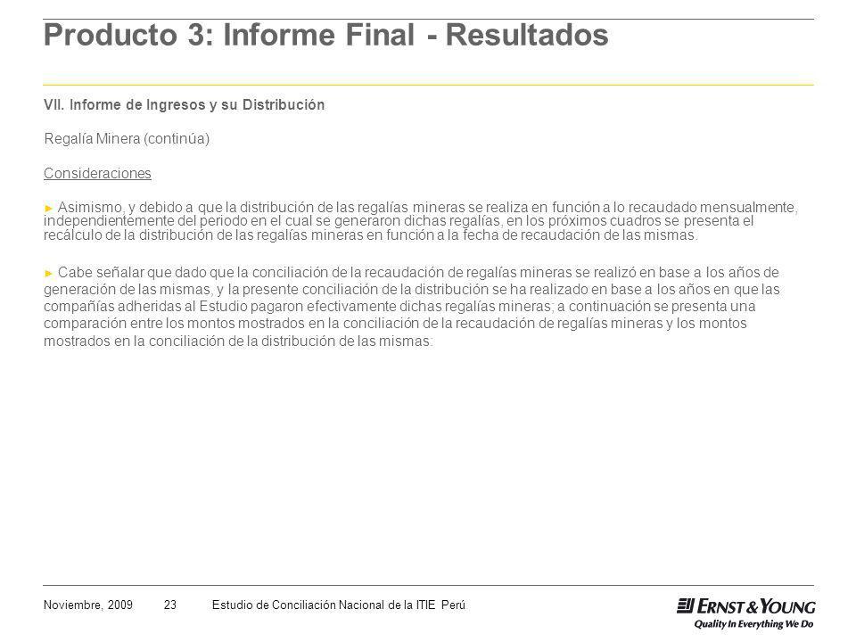 23Noviembre, 2009Estudio de Conciliación Nacional de la ITIE Perú Producto 3: Informe Final - Resultados VII. Informe de Ingresos y su Distribución Re