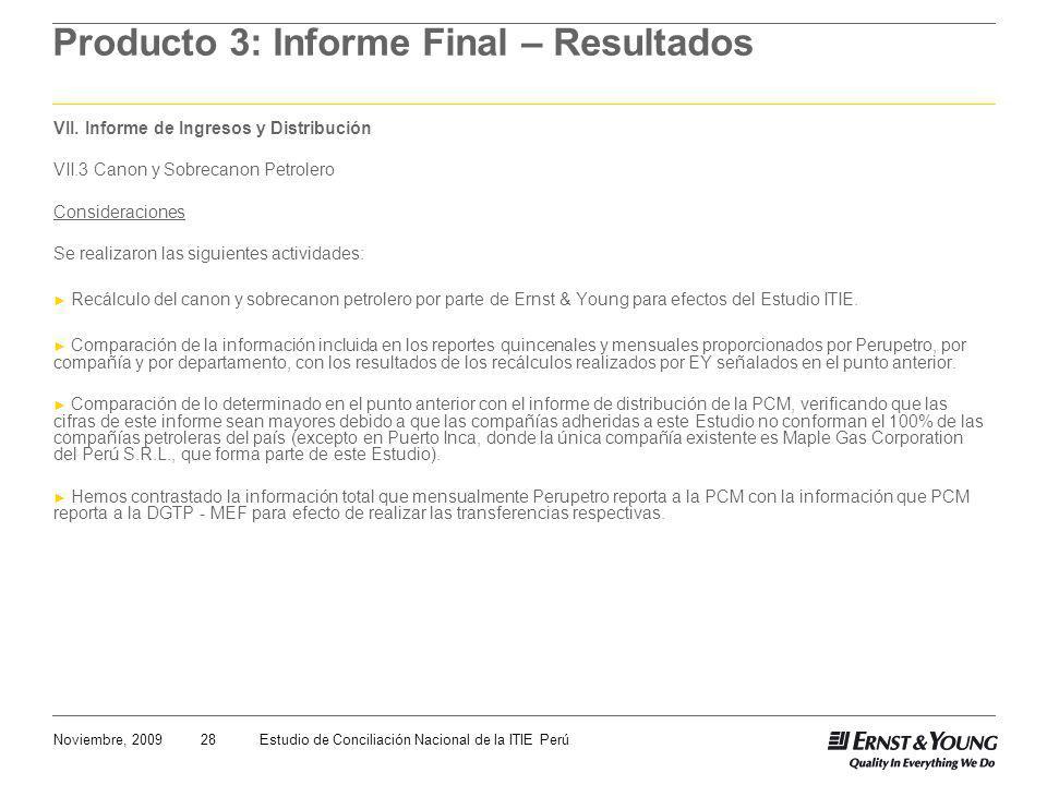 28Noviembre, 2009Estudio de Conciliación Nacional de la ITIE Perú Producto 3: Informe Final – Resultados VII. Informe de Ingresos y Distribución VII.3