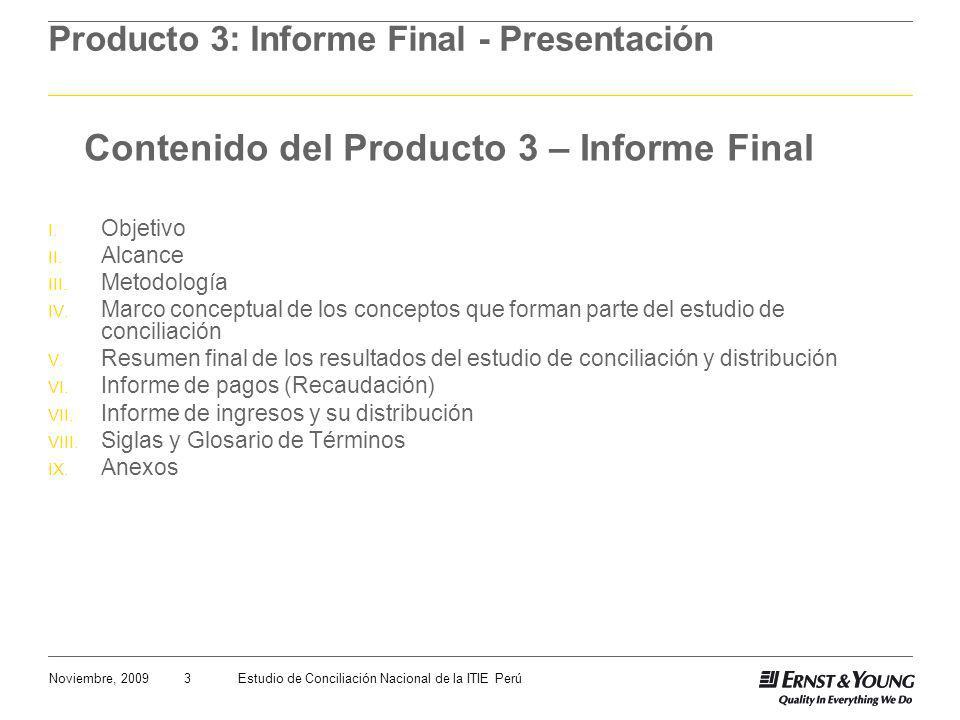 3Noviembre, 2009Estudio de Conciliación Nacional de la ITIE Perú Producto 3: Informe Final - Presentación Contenido del Producto 3 – Informe Final I.