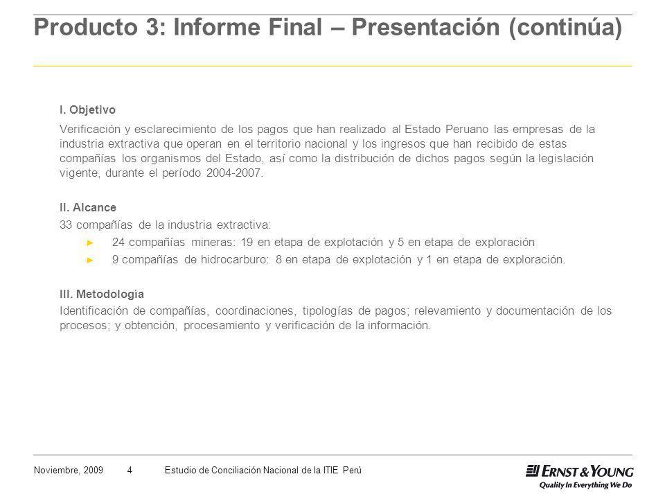 4Noviembre, 2009Estudio de Conciliación Nacional de la ITIE Perú Producto 3: Informe Final – Presentación (continúa) I.