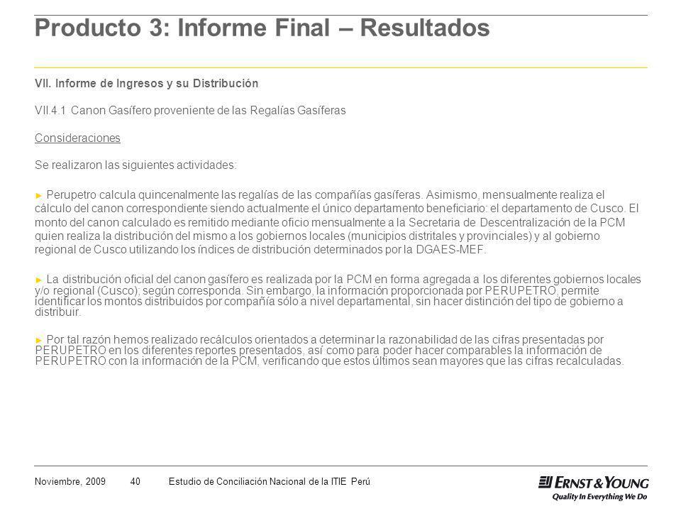 40Noviembre, 2009Estudio de Conciliación Nacional de la ITIE Perú Producto 3: Informe Final – Resultados VII. Informe de Ingresos y su Distribución VI