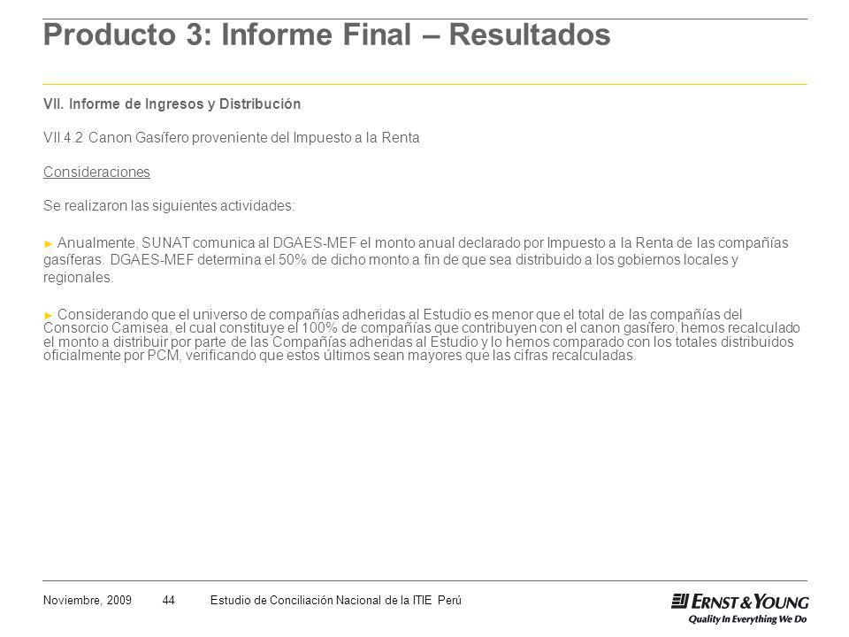 44Noviembre, 2009Estudio de Conciliación Nacional de la ITIE Perú Producto 3: Informe Final – Resultados VII. Informe de Ingresos y Distribución VII.4