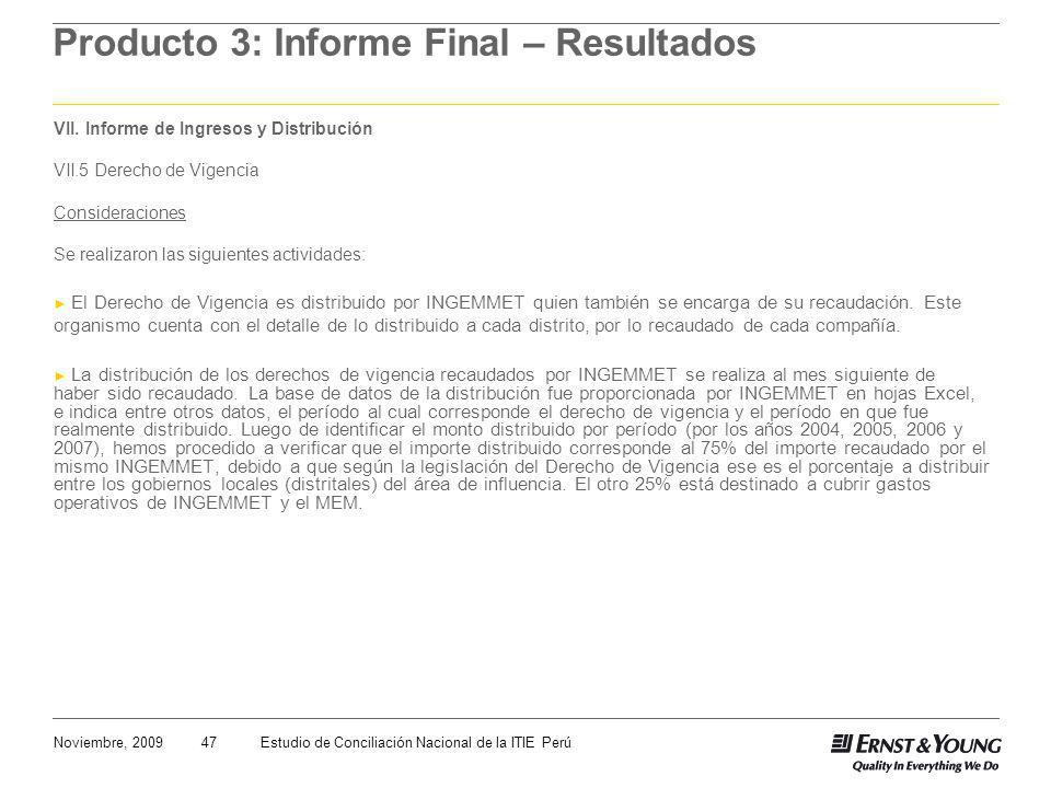 47Noviembre, 2009Estudio de Conciliación Nacional de la ITIE Perú Producto 3: Informe Final – Resultados VII. Informe de Ingresos y Distribución VII.5