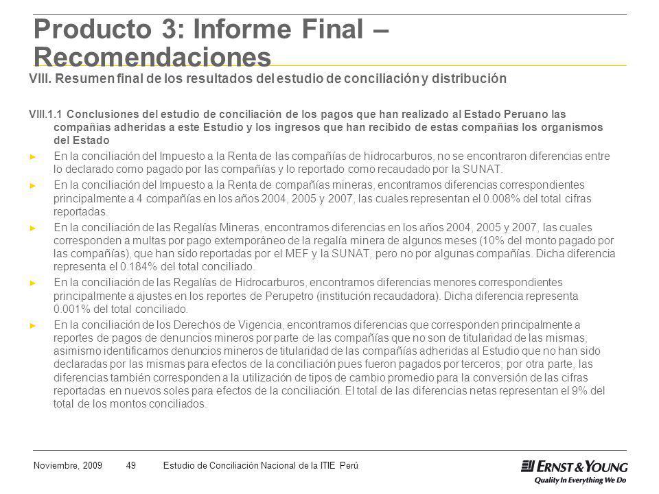 49Noviembre, 2009Estudio de Conciliación Nacional de la ITIE Perú Producto 3: Informe Final – Recomendaciones VIII. Resumen final de los resultados de