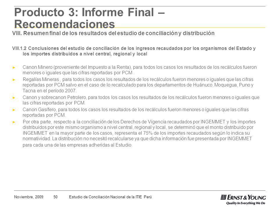 50Noviembre, 2009Estudio de Conciliación Nacional de la ITIE Perú Producto 3: Informe Final – Recomendaciones VIII. Resumen final de los resultados de