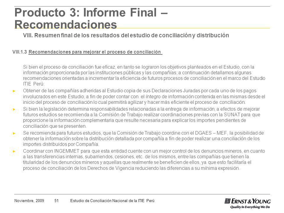 51Noviembre, 2009Estudio de Conciliación Nacional de la ITIE Perú Producto 3: Informe Final – Recomendaciones VIII. Resumen final de los resultados de