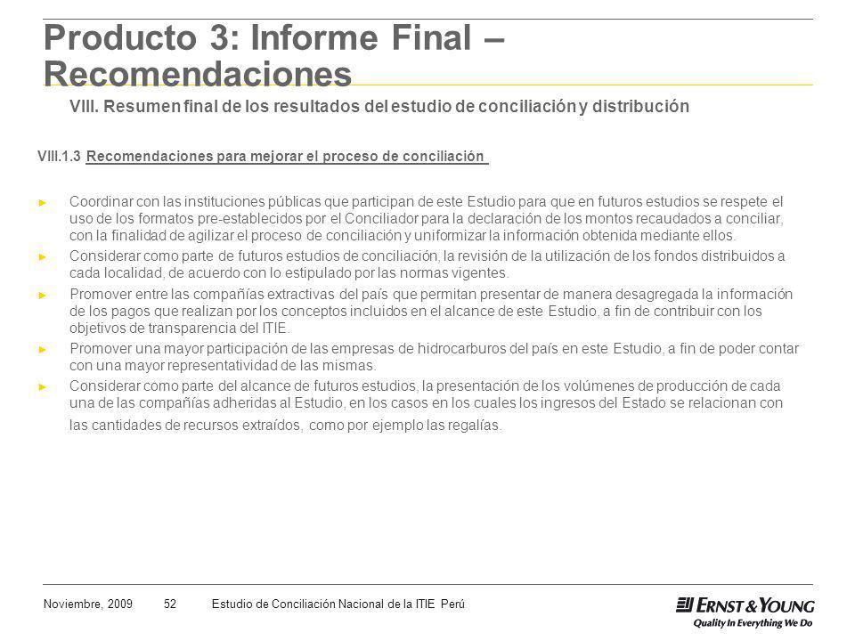 52Noviembre, 2009Estudio de Conciliación Nacional de la ITIE Perú Producto 3: Informe Final – Recomendaciones VIII. Resumen final de los resultados de