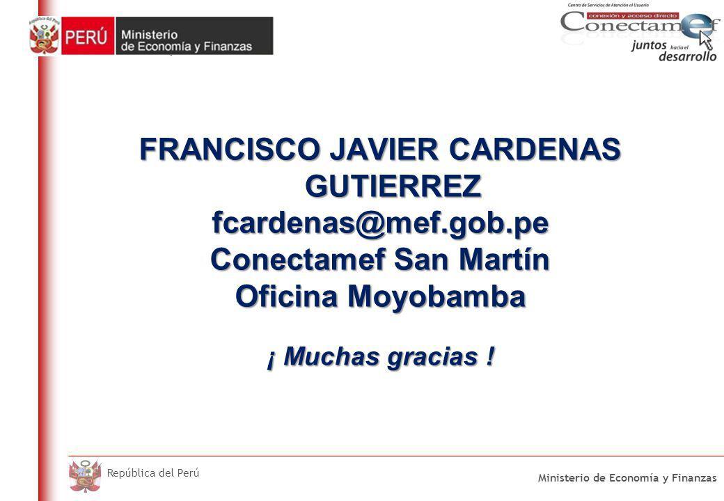 DO NOT REFRESH Ministerio de Economía y Finanzas República del Perú ¡ Muchas gracias ! FRANCISCO JAVIER CARDENAS GUTIERREZ fcardenas@mef.gob.pe Conect
