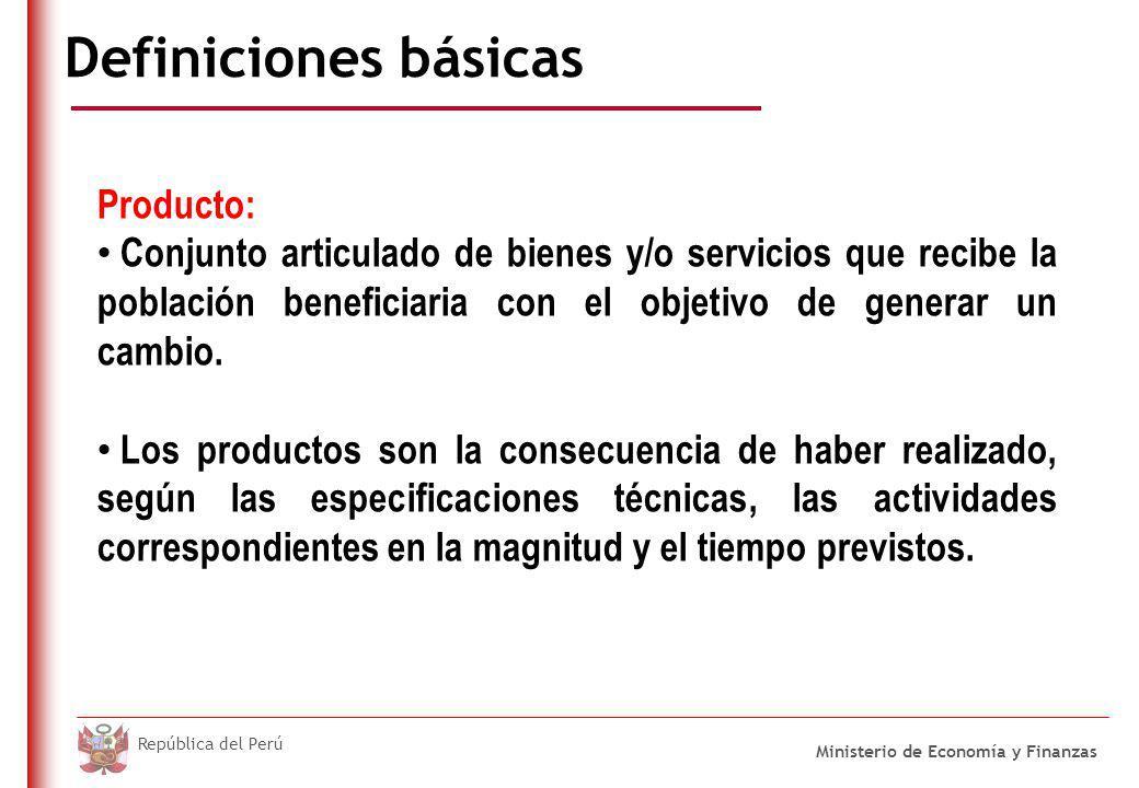 DO NOT REFRESH Ministerio de Economía y Finanzas República del Perú Definiciones básicas Producto: Conjunto articulado de bienes y/o servicios que recibe la población beneficiaria con el objetivo de generar un cambio.