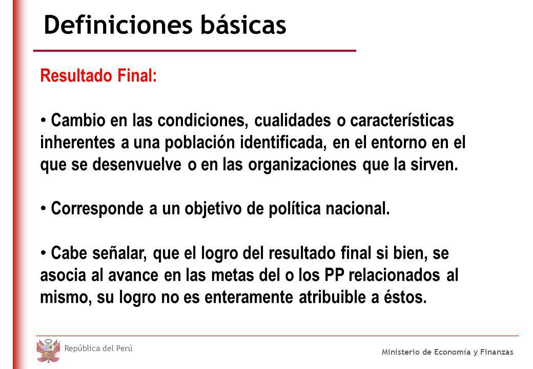 DO NOT REFRESH Ministerio de Economía y Finanzas República del Perú Definiciones básicas Resultado Final: Cambio en las condiciones, cualidades o características inherentes a una población identificada, en el entorno en el que se desenvuelve o en las organizaciones que la sirven.