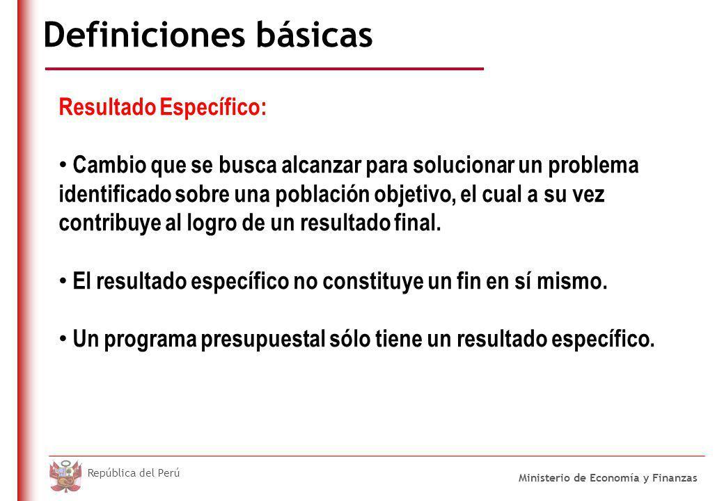 DO NOT REFRESH Ministerio de Economía y Finanzas República del Perú Definiciones básicas Resultado Específico: Cambio que se busca alcanzar para soluc