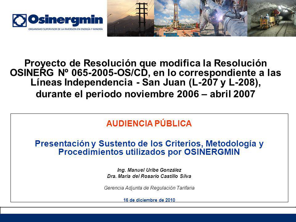 AUDIENCIA PÚBLICA Presentación y Sustento de los Criterios, Metodología y Procedimientos utilizados por OSINERGMIN Ing. Manuel Uribe González Dra. Mar