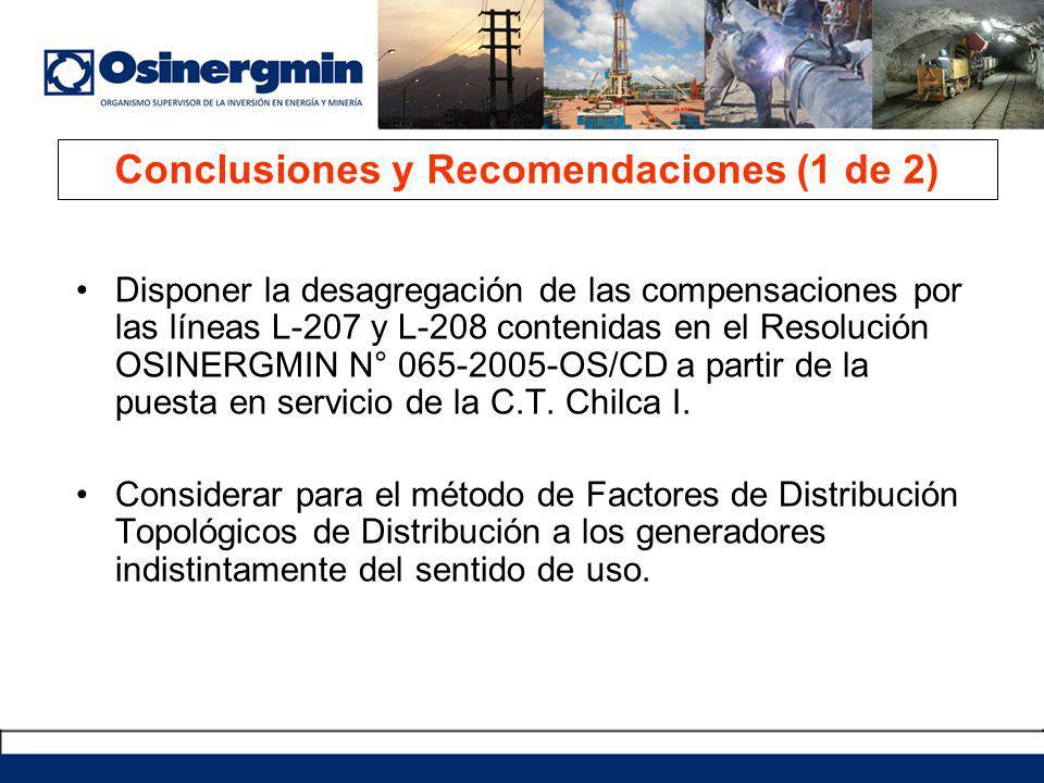 Conclusiones y Recomendaciones (1 de 2) Disponer la desagregación de las compensaciones por las líneas L-207 y L-208 contenidas en el Resolución OSINERGMIN N° 065-2005-OS/CD a partir de la puesta en servicio de la C.T.