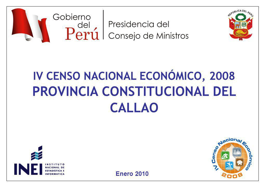 3 Enero 2010 IV CENSO NACIONAL ECONÓMICO, 2008 PROVINCIA CONSTITUCIONAL DEL CALLAO