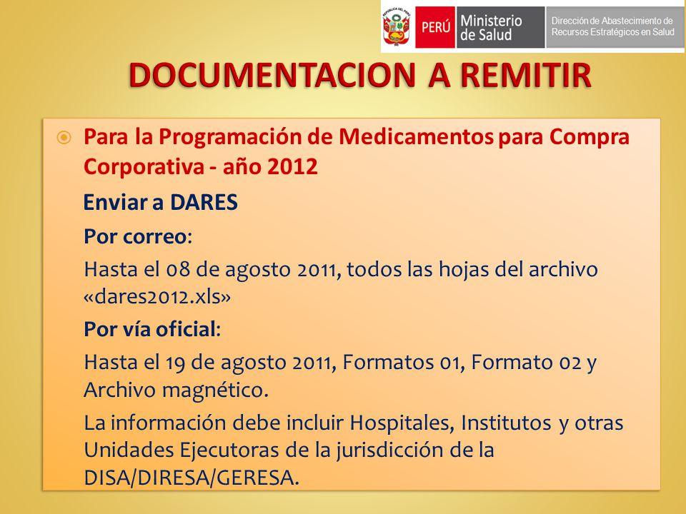 Para la Programación de Medicamentos para Compra Corporativa - año 2012 Enviar a DARES Por correo: Hasta el 08 de agosto 2011, todos las hojas del arc