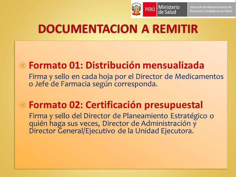 Formato 01: Distribución mensualizada Firma y sello en cada hoja por el Director de Medicamentos o Jefe de Farmacia según corresponda. Formato 02: Cer