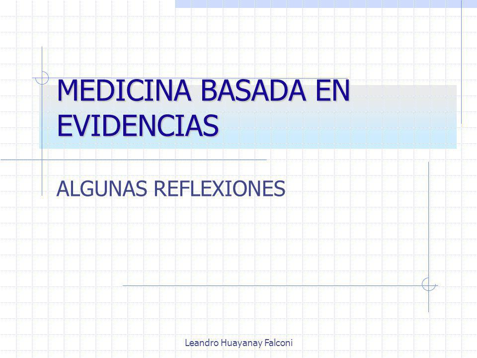 Leandro Huayanay Falconi MEDICINA BASADA EN EVIDENCIAS ALGUNAS REFLEXIONES