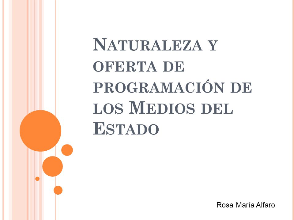N ATURALEZA Y OFERTA DE PROGRAMACIÓN DE LOS M EDIOS DEL E STADO Rosa María Alfaro