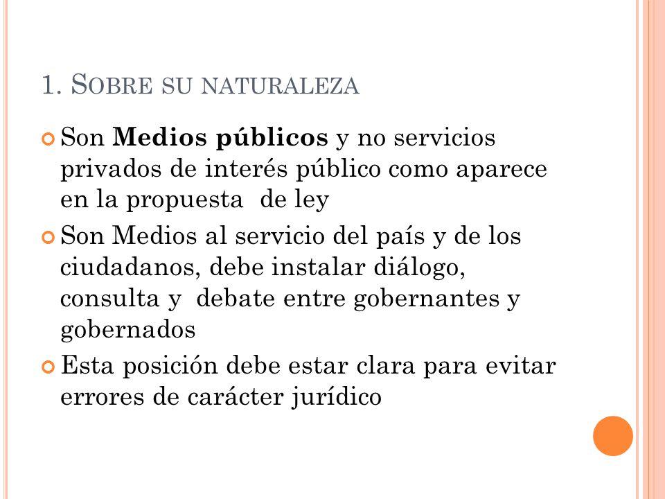 1. S OBRE SU NATURALEZA Son Medios públicos y no servicios privados de interés público como aparece en la propuesta de ley Son Medios al servicio del