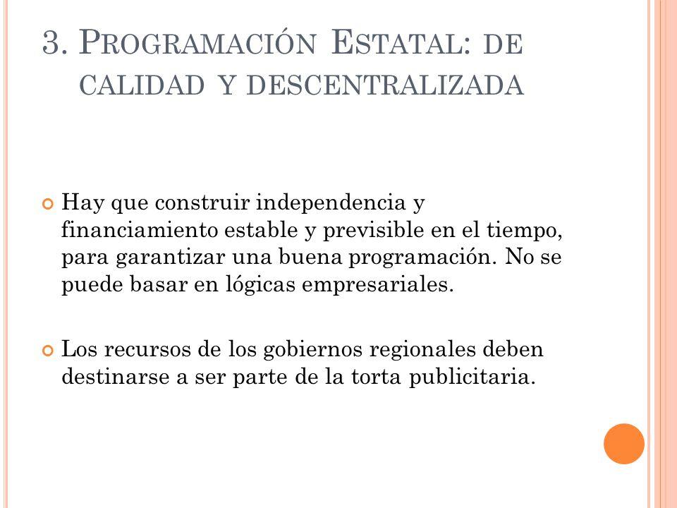 3. P ROGRAMACIÓN E STATAL : DE CALIDAD Y DESCENTRALIZADA Hay que construir independencia y financiamiento estable y previsible en el tiempo, para gara