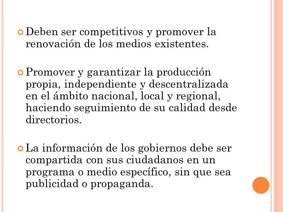 Deben ser competitivos y promover la renovación de los medios existentes. Promover y garantizar la producción propia, independiente y descentralizada