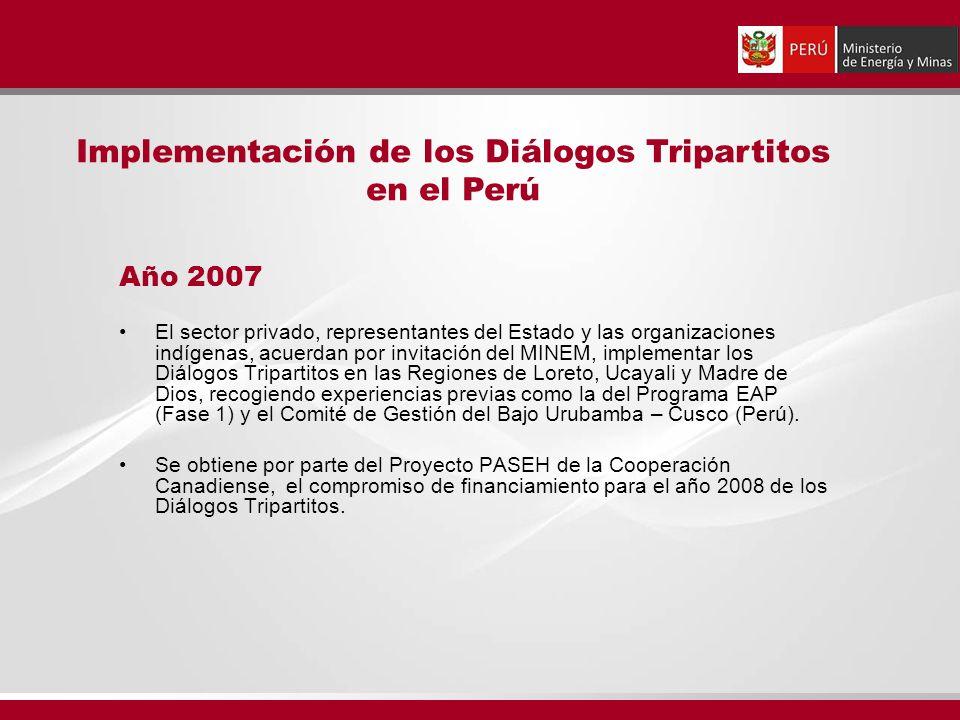 Año 2007 El sector privado, representantes del Estado y las organizaciones indígenas, acuerdan por invitación del MINEM, implementar los Diálogos Tripartitos en las Regiones de Loreto, Ucayali y Madre de Dios, recogiendo experiencias previas como la del Programa EAP (Fase 1) y el Comité de Gestión del Bajo Urubamba – Cusco (Perú).