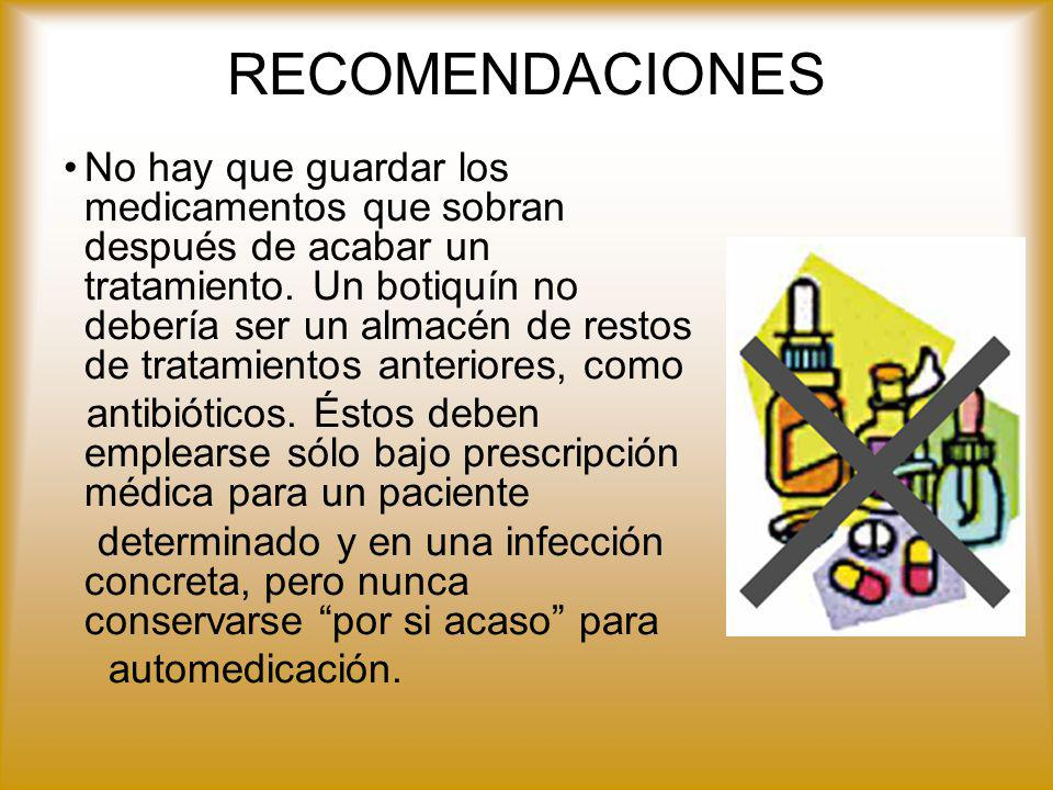 RECOMENDACIONES No hay que guardar los medicamentos que sobran después de acabar un tratamiento. Un botiquín no debería ser un almacén de restos de tr