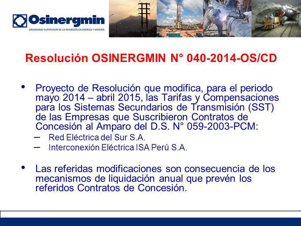 Resolución OSINERGMIN N° 040-2014-OS/CD Proyecto de Resolución que modifica, para el periodo mayo 2014 – abril 2015, las Tarifas y Compensaciones para los Sistemas Secundarios de Transmisión (SST) de las Empresas que Suscribieron Contratos de Concesión al Amparo del D.S.