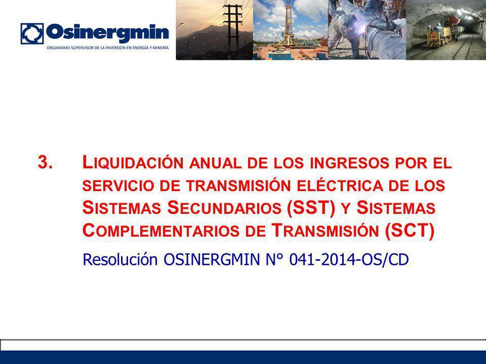 3.L IQUIDACIÓN ANUAL DE LOS INGRESOS POR EL SERVICIO DE TRANSMISIÓN ELÉCTRICA DE LOS S ISTEMAS S ECUNDARIOS (SST) Y S ISTEMAS C OMPLEMENTARIOS DE T RANSMISIÓN (SCT) Resolución OSINERGMIN N° 041-2014-OS/CD