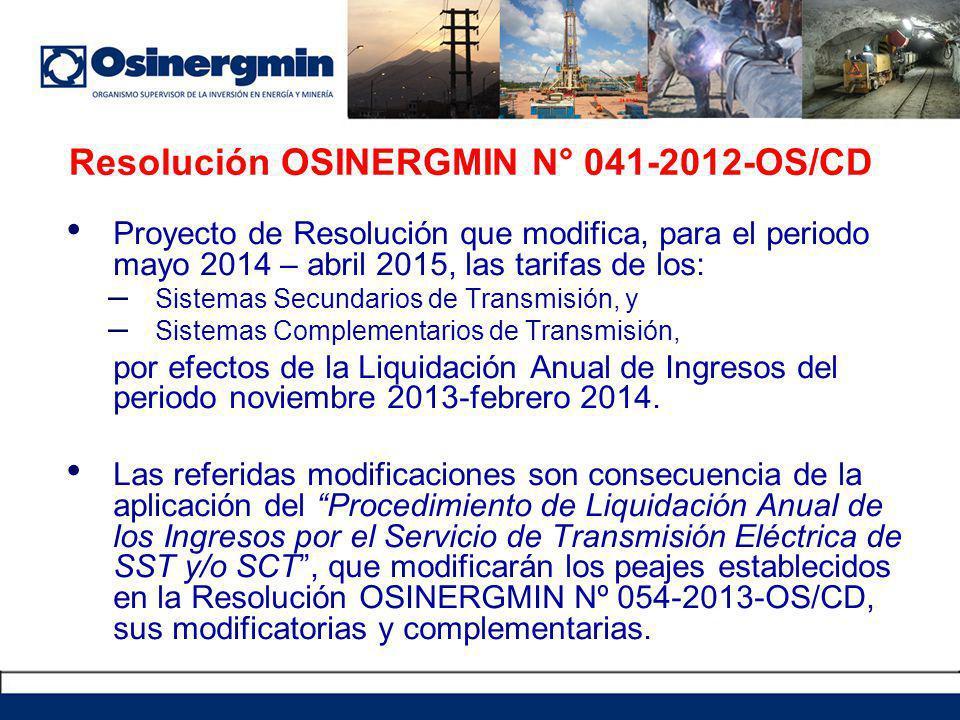 Resolución OSINERGMIN N° 041-2012-OS/CD Proyecto de Resolución que modifica, para el periodo mayo 2014 – abril 2015, las tarifas de los: – Sistemas Secundarios de Transmisión, y – Sistemas Complementarios de Transmisión, por efectos de la Liquidación Anual de Ingresos del periodo noviembre 2013-febrero 2014.