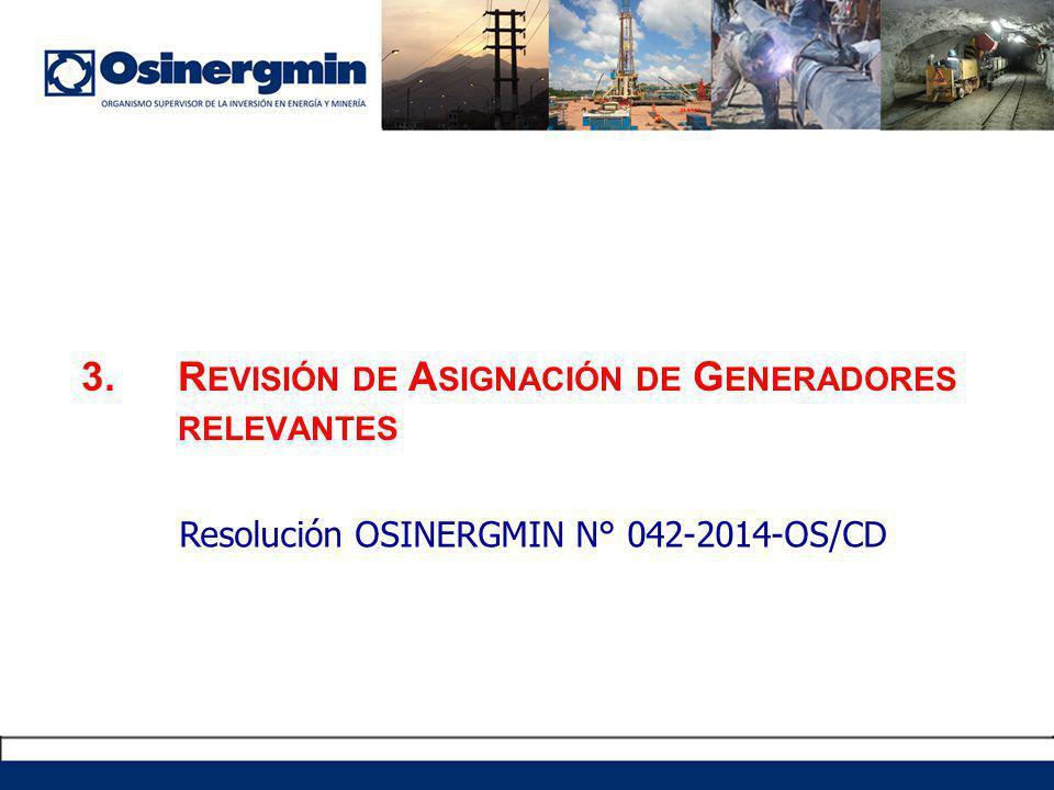 3.R EVISIÓN DE A SIGNACIÓN DE G ENERADORES RELEVANTES Resolución OSINERGMIN N° 042-2014-OS/CD