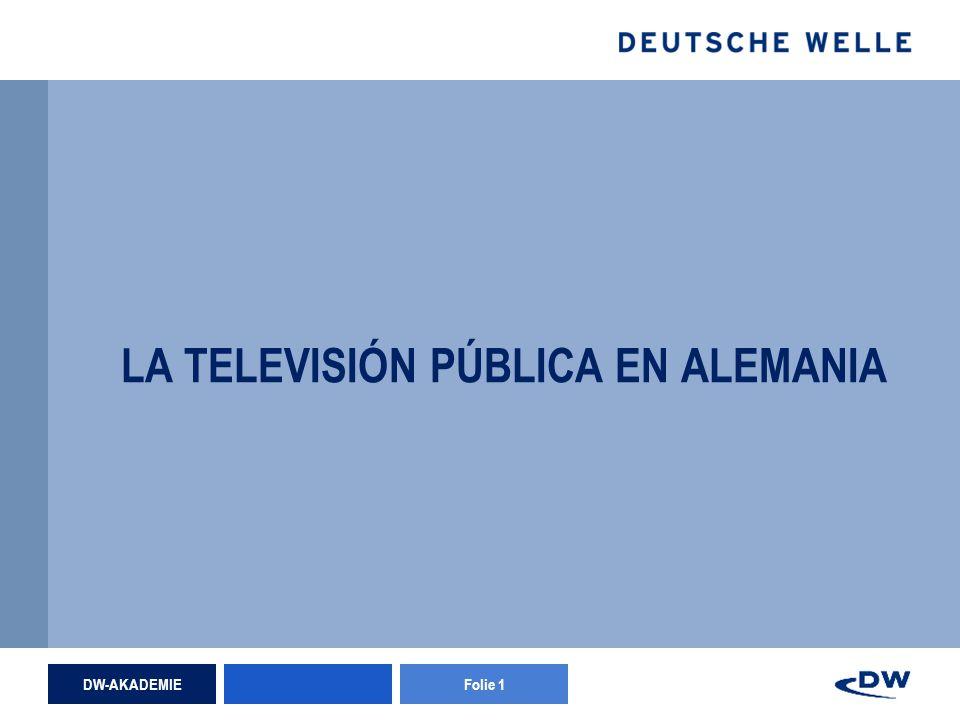 DW-AKADEMIEFolie 1 LA TELEVISIÓN PÚBLICA EN ALEMANIA