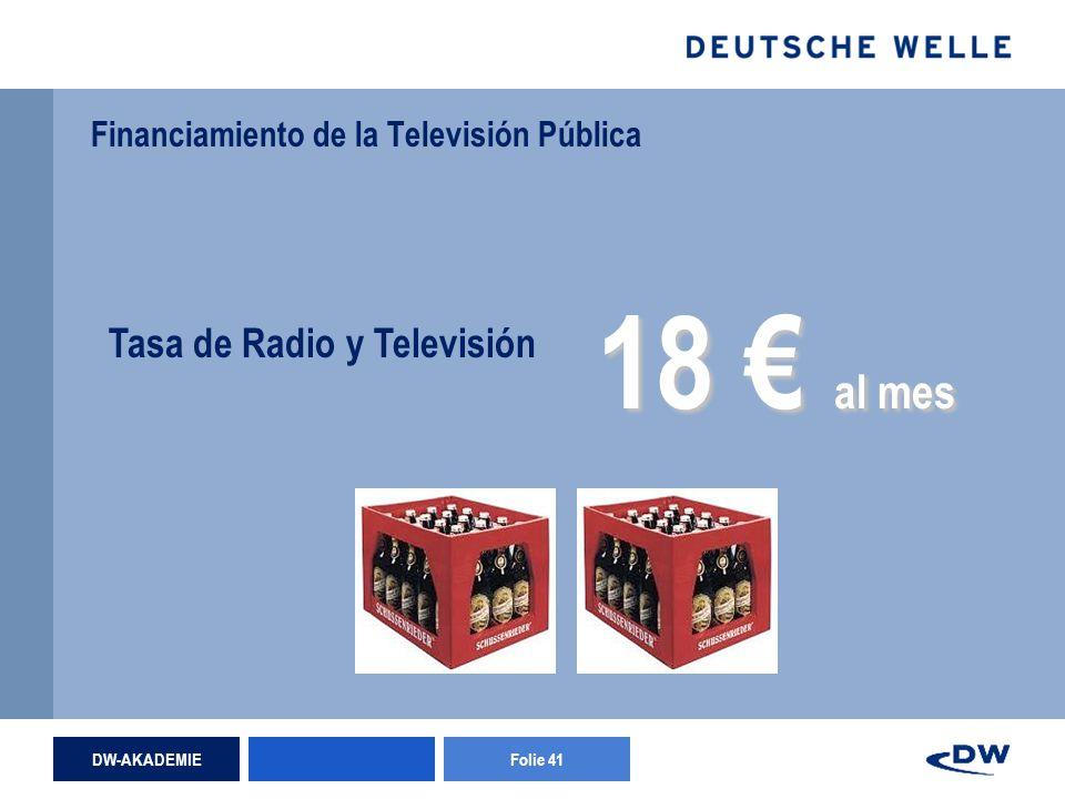 DW-AKADEMIEFolie 41 Financiamiento de la Televisión Pública Tasa de Radio y Televisión 18 al mes
