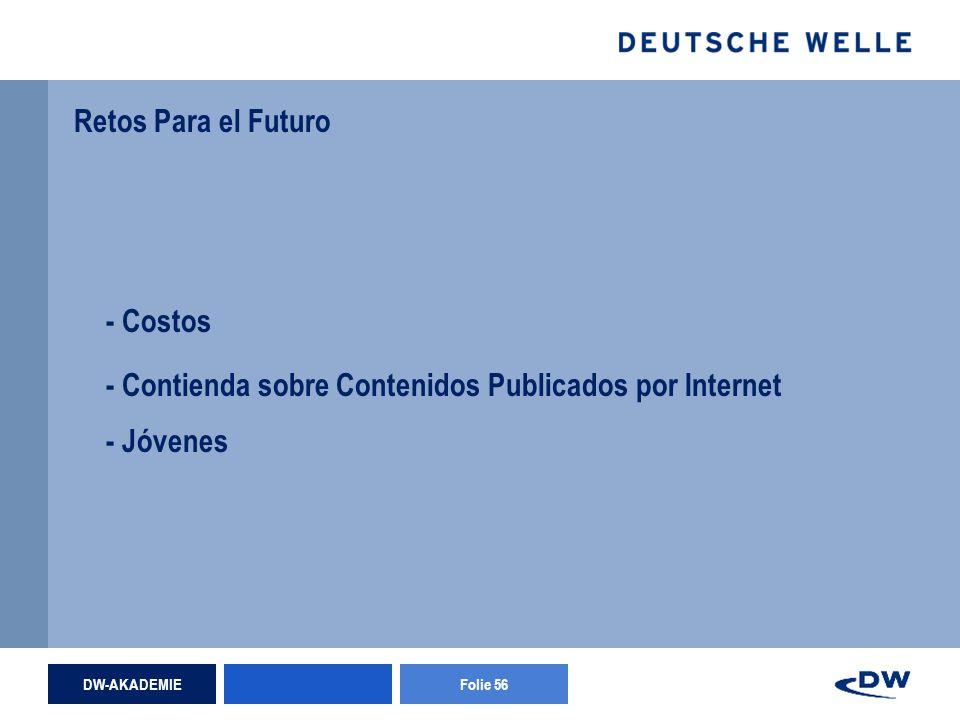 DW-AKADEMIEFolie 56 Retos Para el Futuro - Contienda sobre Contenidos Publicados por Internet - Jóvenes - Costos