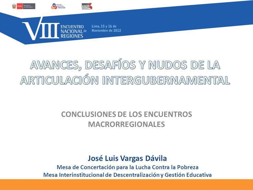 CONCLUSIONES DE LOS ENCUENTROS MACRORREGIONALES José Luis Vargas Dávila Mesa de Concertación para la Lucha Contra la Pobreza Mesa Interinstitucional de Descentralización y Gestión Educativa