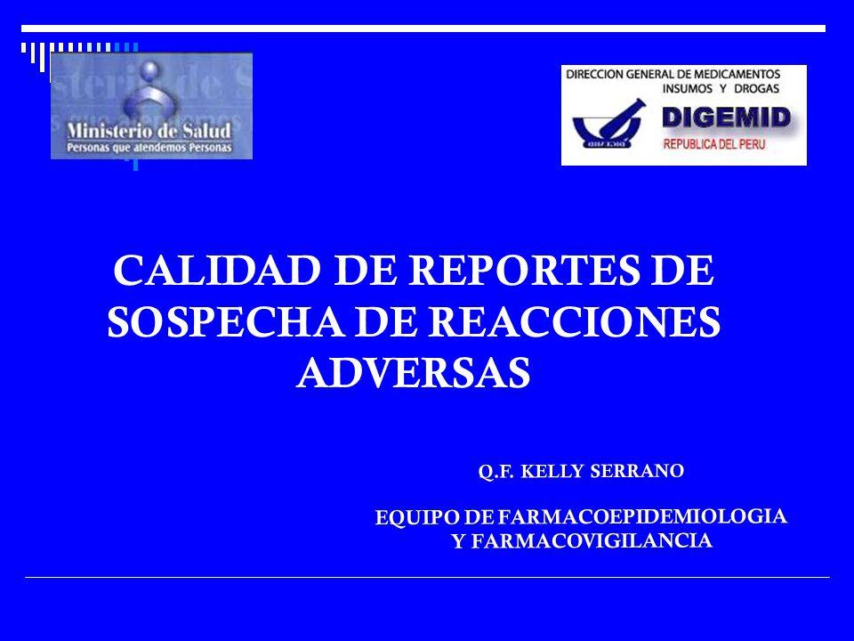 Q.F. KELLY SERRANO EQUIPO DE FARMACOEPIDEMIOLOGIA Y FARMACOVIGILANCIA CALIDAD DE REPORTES DE SOSPECHA DE REACCIONES ADVERSAS