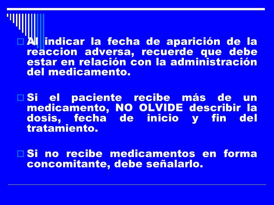 Al indicar la fecha de aparición de la reaccion adversa, recuerde que debe estar en relación con la administración del medicamento.