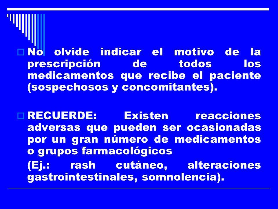 No olvide indicar el motivo de la prescripción de todos los medicamentos que recibe el paciente (sospechosos y concomitantes).