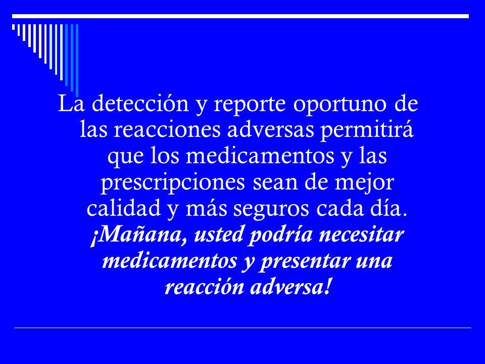 La detección y reporte oportuno de las reacciones adversas permitirá que los medicamentos y las prescripciones sean de mejor calidad y más seguros cada día.