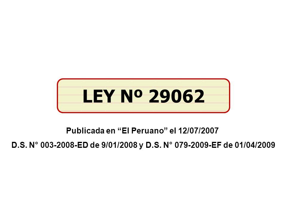 Publicada en El Peruano el 12/07/2007 D.S. N° 003-2008-ED de 9/01/2008 y D.S. N° 079-2009-EF de 01/04/2009 LEY Nº 29062