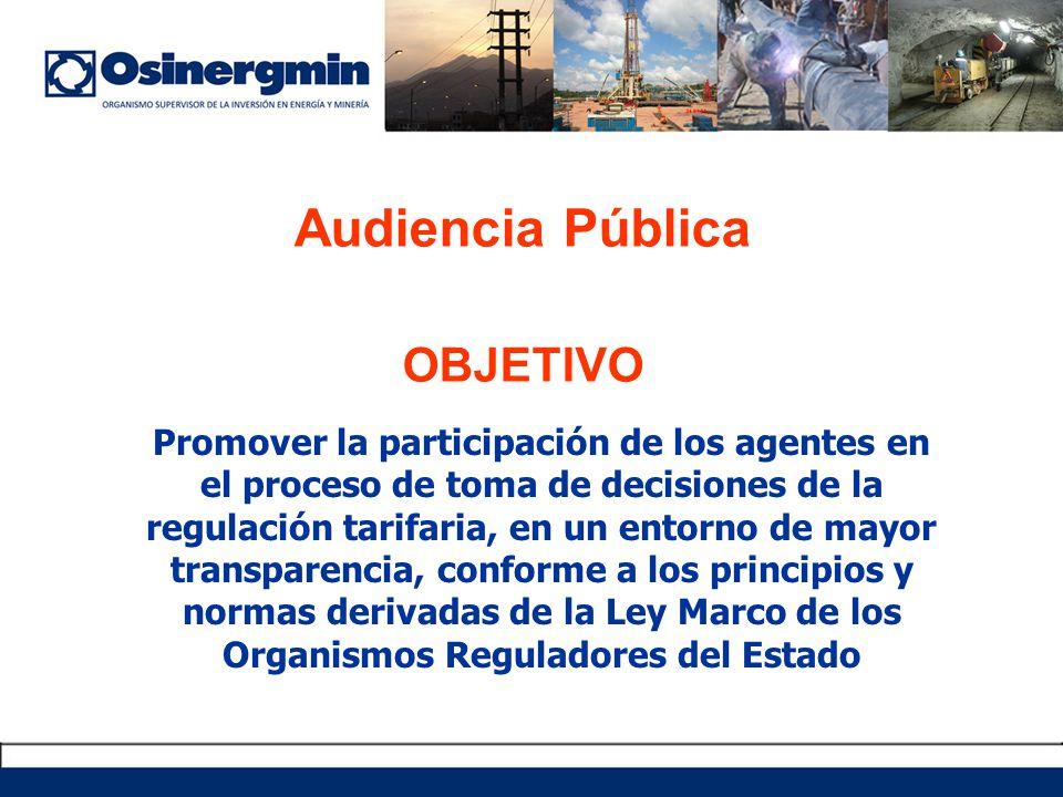 Audiencia Pública OBJETIVO Promover la participación de los agentes en el proceso de toma de decisiones de la regulación tarifaria, en un entorno de m
