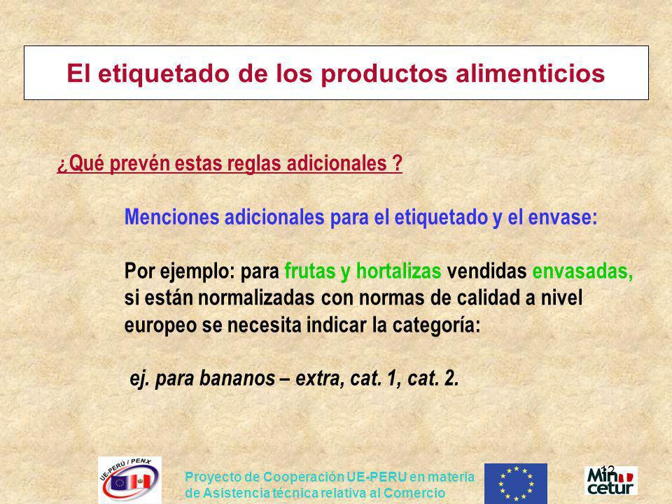 Proyecto de Cooperación UE-PERU en materia de Asistencia técnica relativa al Comercio 12 El etiquetado de los productos alimenticios ¿ Qué prevén esta