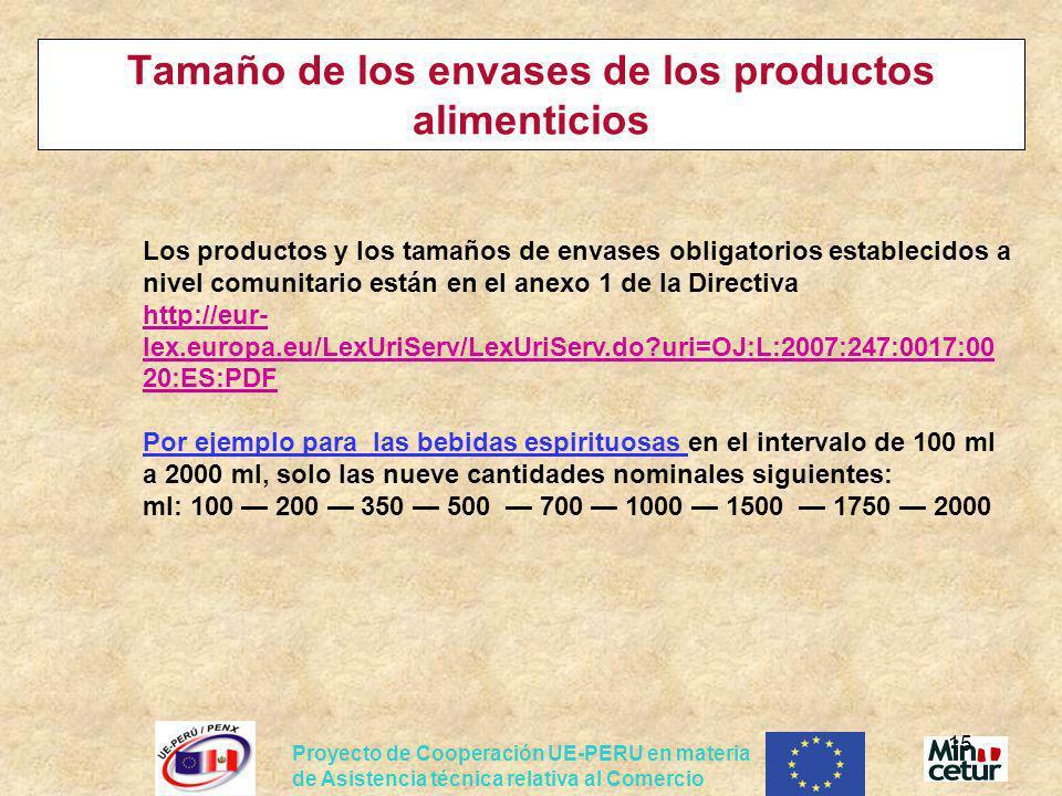 Proyecto de Cooperación UE-PERU en materia de Asistencia técnica relativa al Comercio 15 Tamaño de los envases de los productos alimenticios Los produ