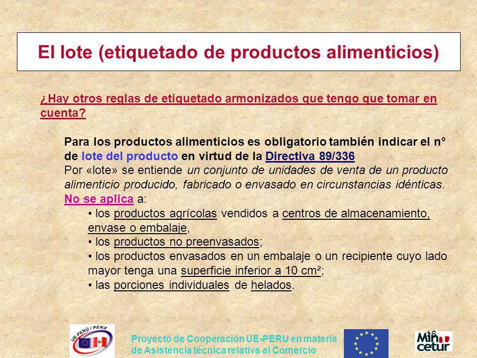 Proyecto de Cooperación UE-PERU en materia de Asistencia técnica relativa al Comercio 16 El lote (etiquetado de productos alimenticios) ¿Hay otros reg