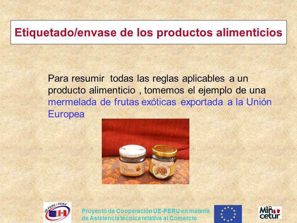 Proyecto de Cooperación UE-PERU en materia de Asistencia técnica relativa al Comercio 19 Etiquetado/envase de los productos alimenticios Para resumir