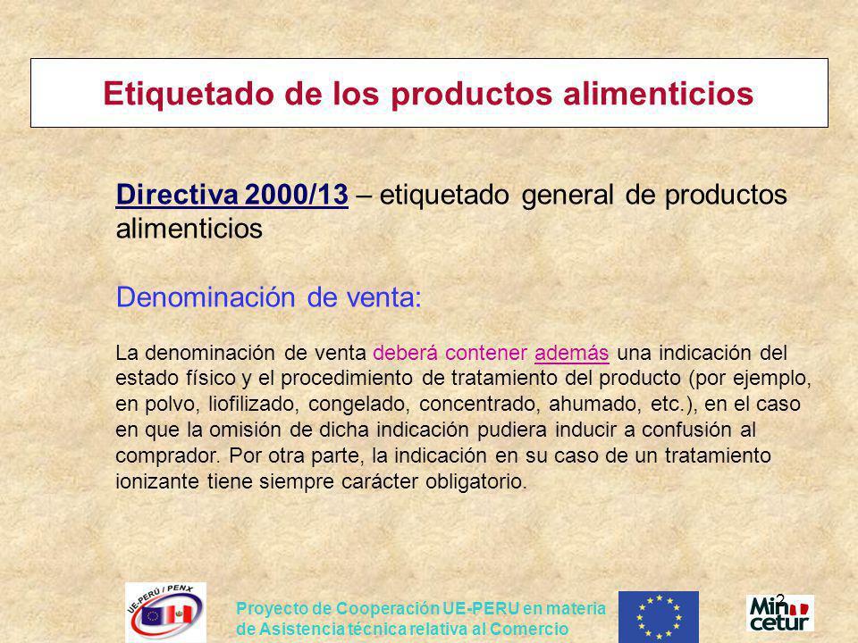Proyecto de Cooperación UE-PERU en materia de Asistencia técnica relativa al Comercio 3 Etiquetado de los productos alimenticios Lista de los ingredientes: Debe ser precedida por el término «Ingredientes», éstos deben enumerarse en orden decreciente de su importancia en peso (excepción hecha de las mezclas de frutas y hortalizas) y designarse mediante su nombre específico, a reserva de las excepciones previstas: En el anexo I (Categorías de ingredientes cuya indicación de categoría puede sustituir a la del nombre específico, por ejemplo: «aceite», «manteca de cacao», «queso», «hortalizas», etc), En el anexo II (Categorías de ingredientes que deben designarse obligatoriamente con el nombre de su categoría seguido de sus nombres específicos o del número CE, por ejemplo: «colorante», «acidulante», «emulgente», «humectante, etc.), En el anexo III (Designación de los aromas)