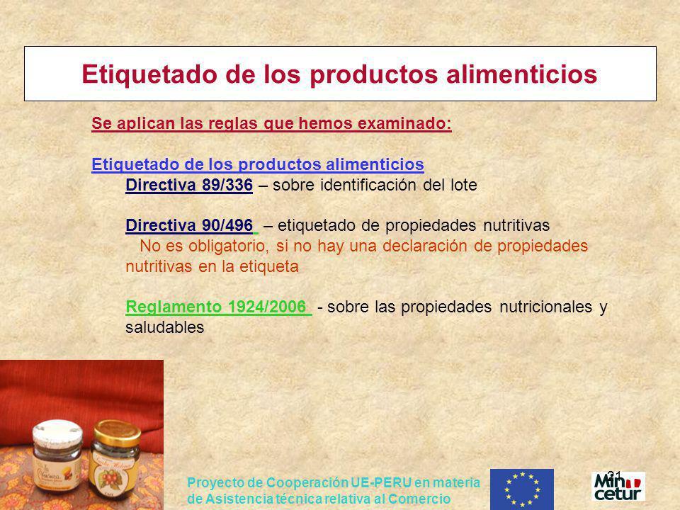 Proyecto de Cooperación UE-PERU en materia de Asistencia técnica relativa al Comercio 21 Etiquetado de los productos alimenticios Se aplican las regla